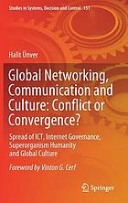 Global networking, communication and culture : conflict of convergence? : spread of ICT, Internet governance, superorganism humanity and global culture