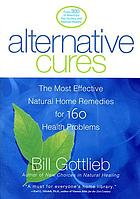 Alternative Cures:the most effective natural home remedies for 160 health problems