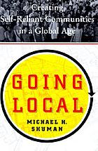 Going local : creating self-reliant communities in a global age.