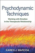 Psychodynamic techniques : working with emotion in the therapeutic relationship