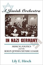 A Jewish Orchestra in Nazi Germany : musical politics and the Berlin Jewish Culture League