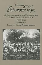 Memoirs of Bernardo Vega : a contribution to the history of the Puerto Rican community in New York