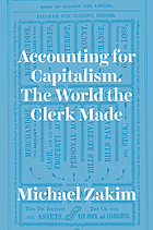 Accounting for capitalism : the world the clerk made