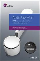 Audit Risk Alert : Employee Benefit Plans Industry Developments 2018.