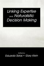 Linking expertise and naturalistic decision making : [selected papers presented at the 1998 conference on NDM, held at the Airline Center in Warrenton, Virginia, May 29 to 31]