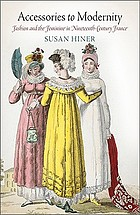 Accessories to modernity : fashion and the feminine in nineteenth-century France