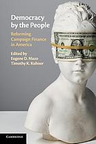 Democracy by the people : reforming campaign finance in America