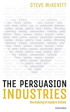 The persuasion industries : the making of modern Britain
