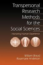Transpersonal research methods for the social sciences : honoring human experience