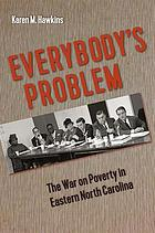 Everybody's problem : the war on poverty in eastern North Carolina