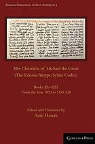 The Chronicle of Michael the Great (the Edessa-Aleppo Syriac codex) books XV-XXI from the year 1050 to 1195