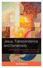Jesus, transcendence, and generosity : Christology and transcendence in Hans Frei and Dietrich Bonhoeffer