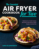 The essential air fryer cookbook for two : perfectly portioned recipes for healthier fried favorties