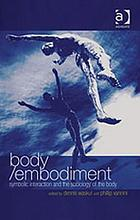 Body/embodiment : symbolic interaction and the sociology of the body