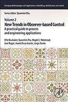 New trends in observer-based control. Volume 2 : a practical guide to process and engineering applications