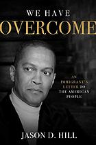 We have overcome : an immigrant's letter to the American people