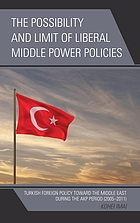 The possibility and limit of liberal middle power policies : Turkish foreign policy toward the Middle East during the AKP period (2005-2011)