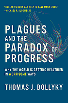 Plagues and the paradox of progress : why the world Is getting healthier in worrisome ways