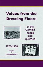 Voices from the dressing floors 1773-1950 : first hand stories from the Cornish mines and quarries