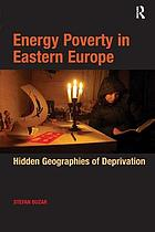 Energy poverty in Eastern Europe : hidden geographies of deprivation