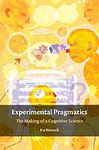 Experimental pragmatics : the making of a cognitive science