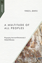 Book cover for A multitude of all peoples : engaging ancient Christianity's global identity