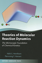 Theories of molecular reaction dynamics : the microscopic foundation of chemical kinetics