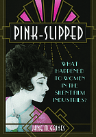 Pink-slipped : what happened to women in the silent film industries?