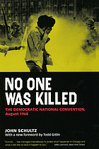 No one was killed : the Democratic National Convention, August 1968
