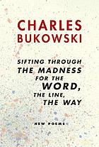 Sifting through the madness for the word, the line, the way : new poems
