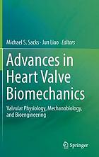 Advances in heart valve biomechanics : valvular physiology, mechanobiology, and bioengineering