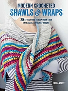 Modern crocheted shawls & wraps : 35 stylish ways to keep warm from lacy shawls to chunky afghans