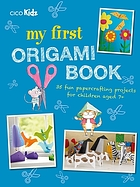 My first origami book : 35 fun papercrafting projects for children aged 7+