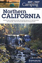 Best tent camping. : Northern California your car-camping guide to scenic beauty, the sounds of nature, and an escape from civilization