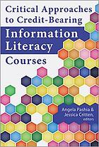 Book jacket for Critical Approaches to Credit-Bearing Information Literacy Courses