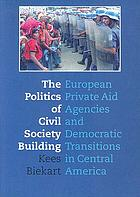 The politics of civil society building : European private aid agencies and democratic transitions in Central America