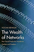 The wealth of networks : how social production transforms markets and freedom