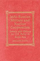 Indo-Russian Military and Nuclear Cooperation: Lessons and Options for U.S. Policy in South Asia