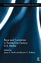 Race and contention in twenty-first century U.S. media