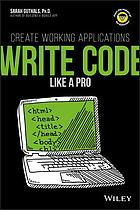 Write code like a pro : create working applications