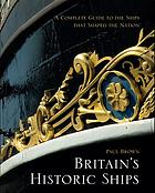 Britain's historic ships : a complete guide to the ships that shaped the nation