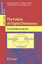 The future of digital democracy : an interdisciplinary approach