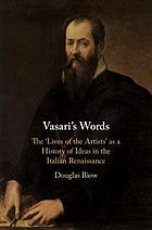Vasari's words : the 'Lives of the artists' as a history of ideas in the Italian Renaissance