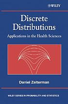 Discrete distributions : applications in the health sciences
