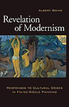 Revelation of modernism : responses to cultural crises in fin-de-siècle painting