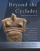 Beyond the Cyclades : early Cycladic sculpture in context from mainland Greece, the north and east Aegean