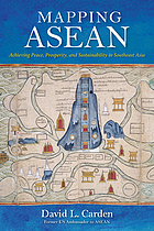 Mapping ASEAN : achieving peace, prosperity, and sustainability in Southeast Asia