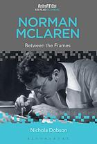 Norman McLaren : between the frames