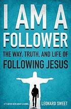I am a follower : the way, truth, and life of following Jesus