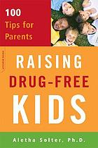 Raising drug-free kids : 100 tips for parents